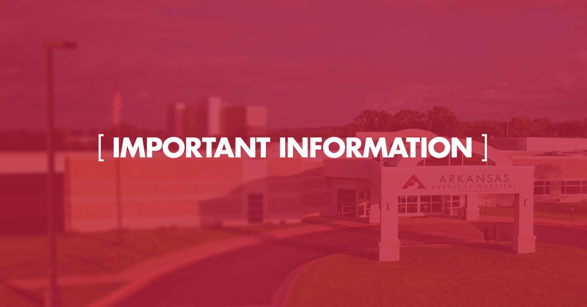Arkansas Surgical Hospital Important Information